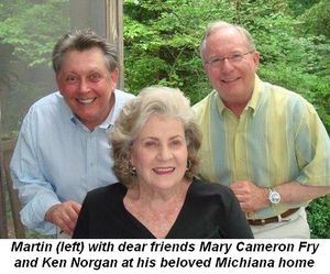 Here is Martin (left) with dear friends Mary Cameron Fry and Ken Norgan at his beloved Michiana home