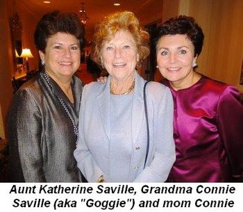 Aunt Katherine Saville, Grandma Connie Saville aka Goggie and mom, Connie