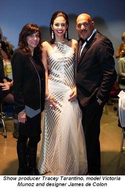 Blog 6 - Show producer Tracey Tarantino, model Victoria Munoz and designer James de Colon