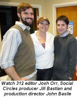 Blog 2 - Watch.312 editor Josh Orr, Social Circles producer Jill Bastian and Production Director John Basile