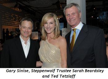 Blog 8 - Gary Sinise, Steppenwolf Trustee Sarah Beardsley, Ted Tetzlaff