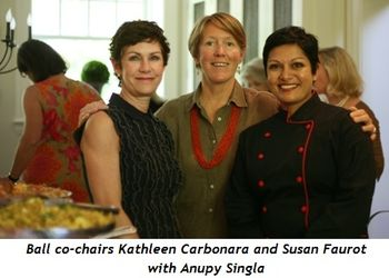 Blog 5 - Ball co-chairs Kathleen Carbonara and Susan Faurot with Anupy Singla