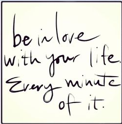 Be in love with life