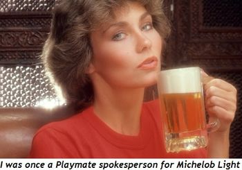 1 - I was once a Playmate spokesperson for Michelob Light