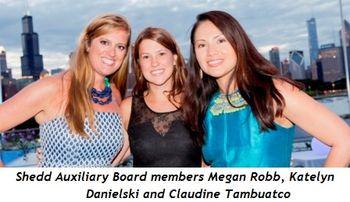 8 - Shedd Auxiliary Board members Megan Robb, Katelyn Danielski and Claudine Tambuatco