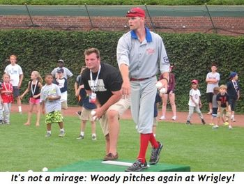 4 - It's not a mirage!  Woody pitches again in Wrigley!