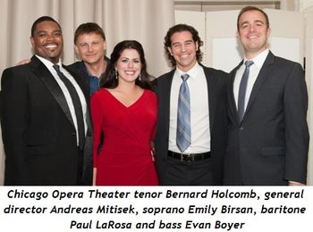 1 - Chgo, Opera Theater tenor Bernard Holcomb, General Director Andreas Mitisek, soprano Emily Birsan, baritone Paul LaRosa and bass Evan Boyer