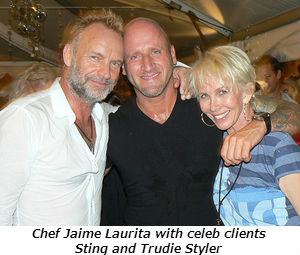 Chef Jaime Laurita with celeb clients Sting and Trudie Styler.
